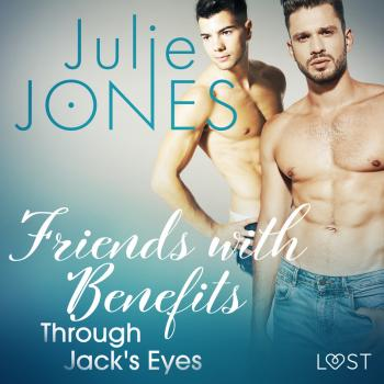 Friends with Benefits: Through Jack's Eyes - Erotic Short Story