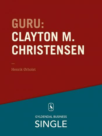 Guru: Clayton M. Christensen - det innovative spring